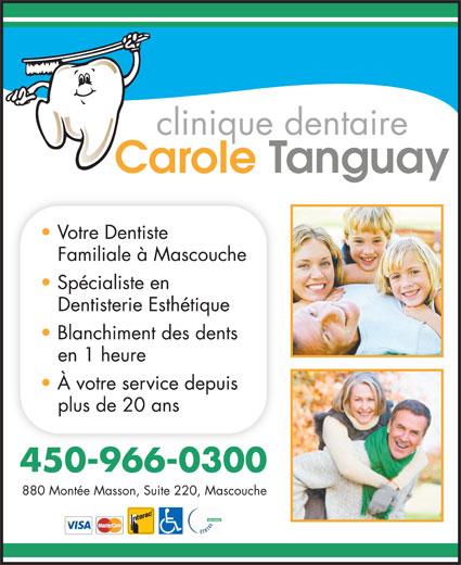 Clinique Dentaire Carole Tanguay (450-966-0300) - Annonce illustrée======= - Votre Dentiste Familiale à Mascouche Spécialiste en Dentisterie Esthétique Blanchiment des dents en 1 heure À votre service depuis plus de 20 ans 450-966-0300 880 Montée Masson, Suite 220, Mascouche