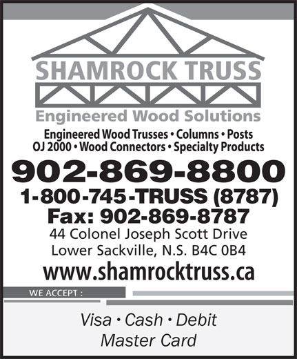 Shamrock Truss (902-869-8800) - Display Ad - 902-869-8800 1-800-745-TRUSS (8787) Fax: 902-869-8787 44 Colonel Joseph Scott Drive Lower Sackville, N.S. B4C 0B4 Visa Cash Debit Master Card