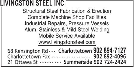 Livingston Steel Inc (902-894-7127) - Annonce illustrée======= - www.livingstonsteel.com Mobile Service Available Structural Steel Fabrication & Erection Complete Machine Shop Facilities Industrial Repairs, Pressure Vessels Alum, Stainless & Mild Steel Welding