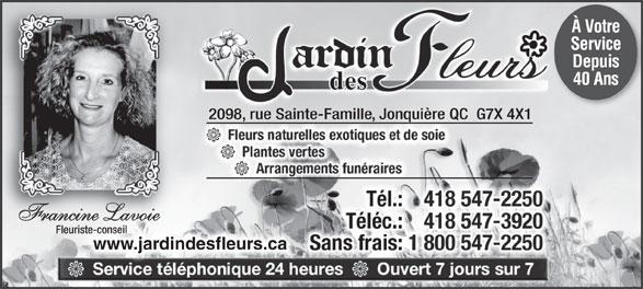 Jardin Des Fleurs Enr (418-547-2250) - Annonce illustrée======= - À Votre 40 Ans Francine Lavoie Fleuriste-conseilriste-conseil www.jardindesfleurs.ca Service 2098, rue Sainte-Famille, Jonquière QC  G7X 4X1 Depuis