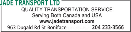 Jade Transport Ltd (204-233-3566) - Display Ad - QUALITY TRANSPORTATION SERVICE Serving Both Canada and USA www.jadetransport.com  QUALITY TRANSPORTATION SERVICE Serving Both Canada and USA www.jadetransport.com