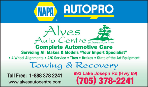 Alves Auto Centre Towing & Recovery (705-378-2241) - Annonce illustrée======= - Complete Automotive Care Servicing All Makes & Models  Your Import Specialist 4 Wheel Alignments   A/C Service   Tires   Brakes   State of the Art Equipment Towing & Recovery 993 Lake Joseph Rd (Hwy 69) Toll Free:  1-888 378 2241 ( ) www.alvesautocentre.com 705378-2241 Complete Automotive Care Servicing All Makes & Models  Your Import Specialist 4 Wheel Alignments   A/C Service   Tires   Brakes   State of the Art Equipment Towing & Recovery 993 Lake Joseph Rd (Hwy 69) Toll Free:  1-888 378 2241 ( ) www.alvesautocentre.com 705378-2241