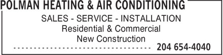 Polman Heating & Air Conditioning Ltd (204-654-4040) - Display Ad - SALES - SERVICE - INSTALLATION Residential & Commercial New Construction  SALES - SERVICE - INSTALLATION Residential & Commercial New Construction