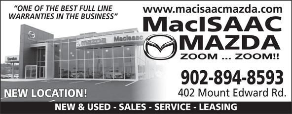 MacIsaac Mazda (902-894-8593) - Display Ad - ONE OF THE BEST FULL LINE WARRANTIES IN THE BUSINESS 902-894-8593 402 Mount Edward Rd. NEW LOCATION! NEW & USED - SALES - SERVICE - LEASING www.macisaacmazda.com