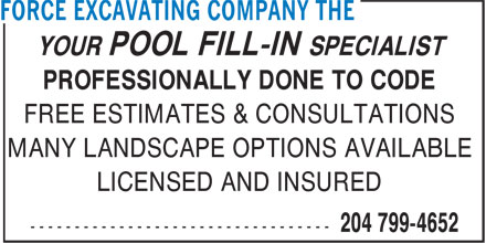 The Force Excavating Company (204-799-4652) - Annonce illustrée======= - YOUR POOL FILL-IN SPECIALIST PROFESSIONALLY DONE TO CODE FREE ESTIMATES & CONSULTATIONS MANY LANDSCAPE OPTIONS AVAILABLE LICENSED AND INSURED