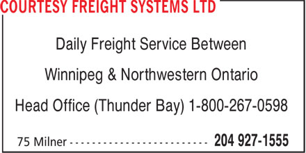 Courtesy Freight Systems Ltd (204-927-1555) - Display Ad - Daily Freight Service Between Winnipeg & Northwestern Ontario Head Office (Thunder Bay) 1-800-267-0598  Daily Freight Service Between Winnipeg & Northwestern Ontario Head Office (Thunder Bay) 1-800-267-0598