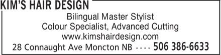 Kim's Hair Design (506-386-6633) - Display Ad - Bilingual Master Stylist Colour Specialist, Advanced Cutting www.kimshairdesign.com