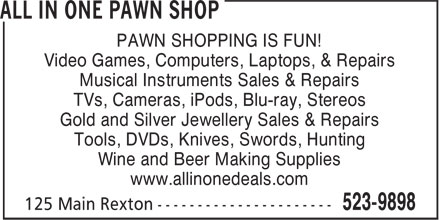 All In One (506-523-9898) - Display Ad - PAWN SHOPPING IS FUN! Video Games, Computers, Laptops, & Repairs Musical Instruments Sales & Repairs TVs, Cameras, iPods, Blu-ray, Stereos Gold and Silver Jewellery Sales & Repairs Tools, DVDs, Knives, Swords, Hunting Wine and Beer Making Supplies www.allinonedeals.com