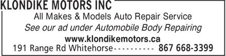 Klondike Motors Inc (867-668-3121) - Annonce illustrée======= - All Makes & Models Auto Repair Service See our ad under Automobile Body Repairing www.klondikemotors.ca