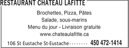Restaurant Château Lafitte (450-472-1414) - Annonce illustrée======= - Salade, sous-marins Brochettes, Pizza, Pâtes Menu du jour - Livraison gratuite www.chateaulafitte.ca