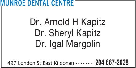 Munroe Dental Centre (204-667-2038) - Display Ad - Dr. Arnold H Kapitz Dr. Sheryl Kapitz Dr. Igal Margolin  Dr. Arnold H Kapitz Dr. Sheryl Kapitz Dr. Igal Margolin  Dr. Arnold H Kapitz Dr. Sheryl Kapitz Dr. Igal Margolin  Dr. Arnold H Kapitz Dr. Sheryl Kapitz Dr. Igal Margolin
