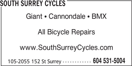 South Surrey Cycles (604-531-5004) - Display Ad - SOUTH SURREY CYCLES Giant   Cannondale   BMX All Bicycle Repairs www.SouthSurreyCycles.com 604 531-5004 105-2055 152 St Surrey ------------ SOUTH SURREY CYCLES Giant   Cannondale   BMX All Bicycle Repairs www.SouthSurreyCycles.com 604 531-5004 105-2055 152 St Surrey ------------
