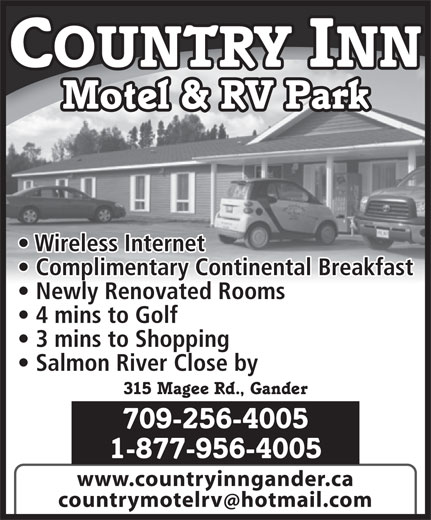 Country Inn Motel & RV Park (709-256-4005) - Annonce illustrée======= - Motel & RV Park Wireless Internet Complimentary Continental Breakfast Newly Renovated Rooms 4 mins to Golf 3 mins to Shopping Salmon River Close by 315 Magee Rd., Gander 709-256-4005 1-877-956-4005 www.countryinngander.ca countrymotelrv hotmail.com COUNTRY INN