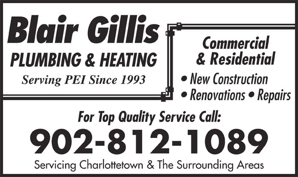 Gillis Blair Plumbing & Heating (902-628-9949) - Display Ad - For Top Quality Service Call: Renovations   Repairs 902-812-1089 Servicing Charlottetown & The Surrounding Areas Commercial & Residential New Construction