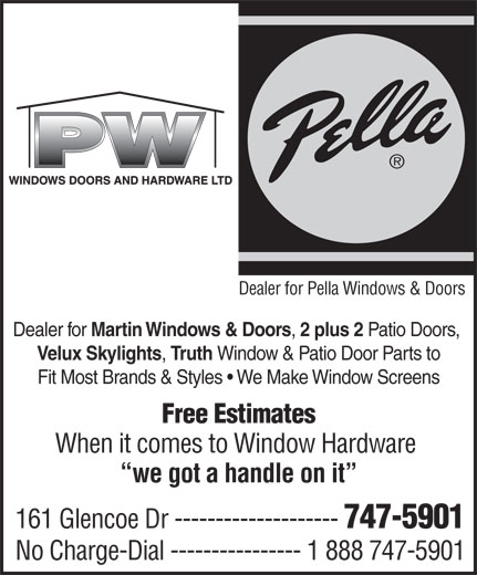 PW Windows Doors & Hardware Ltd (709-747-5901) - Display Ad - Dealer for Pella Windows & Doors Dealer for Martin Windows & Doors 2 plus 2 Patio Doors, Velux Skylights Truth Window & Patio Door Parts to Fit Most Brands & Styles   We Make Window Screens Free Estimates When it comes to Window Hardware we got a handle on it 161 Glencoe Dr -------------------- 747-5901 No Charge-Dial ---------------- 1 888 747-5901