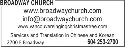 Broadway Church (604-253-2700) - Display Ad - www.broadwaychurch.com www.vancouversingingchristmastree.com Services and Translation in Chinese and Korean www.broadwaychurch.com www.vancouversingingchristmastree.com Services and Translation in Chinese and Korean