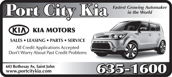 Port City Kia (506-635-1600) - Annonce illustrée======= - in the World SALESLEASINGPARTSSERVICE All Credit Applications Accepted Don t Worry About Past Credit Problems 643 Rothesay Av, Saint John www.portcitykia.com Fastest Growing Automaker
