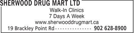 Sherwood Drug Mart Ltd (902-628-8900) - Display Ad - Walk-In Clinics 7 Days A Week www.sherwooddrugmart.ca