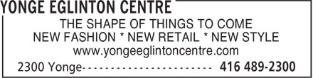 RioCan Yonge Eglinton Centre (416-489-2300) - Display Ad - THE SHAPE OF THINGS TO COME NEW FASHION * NEW RETAIL * NEW STYLE www.yongeeglintoncentre.com
