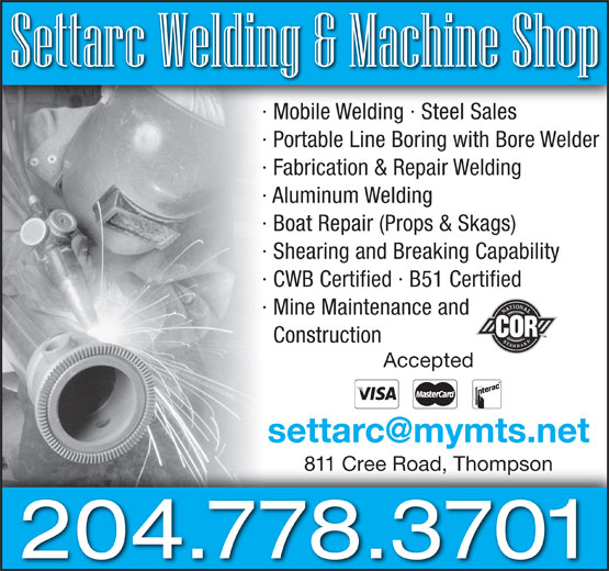 Settarc Welding & Septic Services (204-778-3701) - Annonce illustrée======= - 204.778.3701 · Mobile Welding · Steel Sales · Portable Line Boring with Bore Welder · Fabrication & Repair Welding · Aluminum Welding · Boat Repair (Props & Skags) · Shearing and Breaking Capability · CWB Certified · B51 Certified · Mine Maintenance and Construction Accepted 811 Cree Road, Thompson