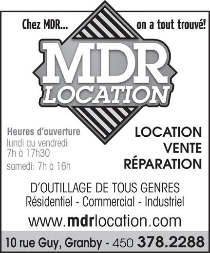 Location M D R Inc (450-378-2288) - Annonce illustrée======= - Heures d ouvertureerture LOCATIONLO lundi au vendredi:di: VENTE 7h à 17h30 RÉPARATION samedi: 7h à 16h D OUTILLAGE DE TOUS GENRES Résidentiel - Commercial - Industriel www. mdr location.com 10 rue Guy, Granby - 450 378.2288
