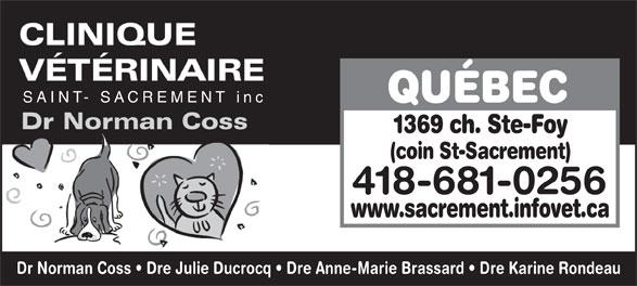 Clinique Vétérinaire Saint-Sacrement inc (418-681-0256) - Annonce illustrée======= - QUÉBEC SAINT- SACREMENT inc (coin St-Sacrement) 1369 ch. Ste-Foy 418-681-0256 www.sacrement.infovet.ca Dr Norman Coss   Dre Julie Ducrocq   Dre Anne-Marie Brassard   Dre Karine Rondeau