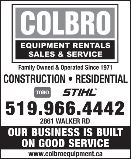 Colbro Equipment Rentals & Sales Company Limited (519-966-4442) - Display Ad - Family Owned & Operated Since 1971 CONSTRUCTION   RESIDENTIAL 519.966.4442 2861 WALKER RD OUR BUSINESS IS BUILT ON GOOD SERVICE www.colbroequipment.ca