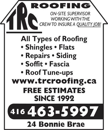 TRC Roofing (416-463-5997) - Annonce illustrée======= - ROOFING - ONSITE SUPERVISOR WORKING WITH THE CREW TO INSURE A QUALITY JOB! All Types of Roofing Shingles   Flats Repairs   Siding Soffit   Fascia Roof Tune-ups www.trcroofing.ca FREE ESTIMATES SINCE 1992 416 4635997 - 24 Bonnie Brae
