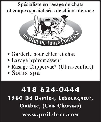 Institut De Tonte Poil-Luxe (418-624-0444) - Annonce illustrée======= - Spécialiste en rasage de chats et coupes spécialisées de chiens de race Depuis 1986 Garderie pour chien et chat Lavage hydromasseur Rasage Clipperva c   (Ultra-confort) Soins spa 418 624-0444 1360 Bd Bastien, Lebourgneuf, Québec, (Coin Chauveau) www.poil-luxe.com