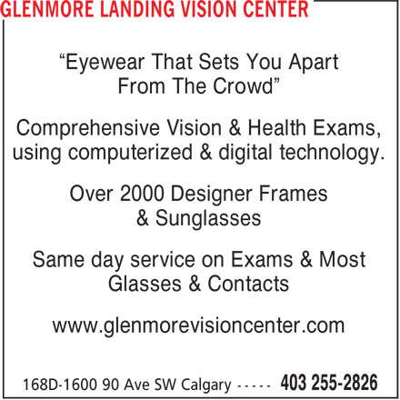 """Glenmore Landing Vision Center (403-255-2826) - Annonce illustrée======= - """"Eyewear That Sets You Apart From The Crowd"""" Comprehensive Vision & Health Exams, using computerized & digital technology. Over 2000 Designer Frames & Sunglasses Same day service on Exams & Most Glasses & Contacts www.glenmorevisioncenter.com"""