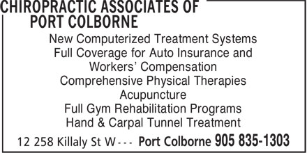 Chiropractic Associates of Port Colborne (905-835-1303) - Display Ad - Acupuncture Full Gym Rehabilitation Programs Hand & Carpal Tunnel Treatment New Computerized Treatment Systems Full Coverage for Auto Insurance and Workers' Compensation Comprehensive Physical Therapies