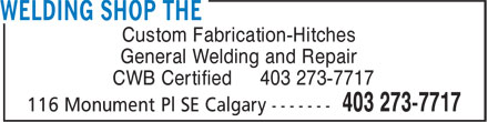 The Welding Shop (403-273-7717) - Display Ad - Custom Fabrication-Hitches General Welding and Repair CWB Certified 403 273-7717