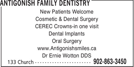 Antigonish Family Dentistry (902-863-3450) - Annonce illustrée======= - CEREC Crowns-in one visit Dental Implants Oral Surgery www.Antigonishsmiles.ca Dr Ernie Wotton DDS New Patients Welcome Cosmetic & Dental Surgery