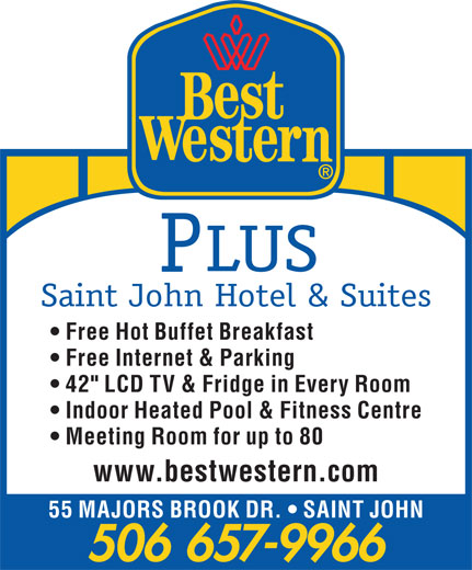 "Best Western Plus (506-657-9966) - Annonce illustrée======= - LUS Saint John Hotel & Suites Free Hot Buffet Breakfast Free Internet & Parking 42"" LCD TV & Fridge in Every Room Indoor Heated Pool & Fitness Centre Meeting Room for up to 80 www.bestwestern.com 55 MAJORS BROOK DR.   SAINT JOHN 506 657-9966"