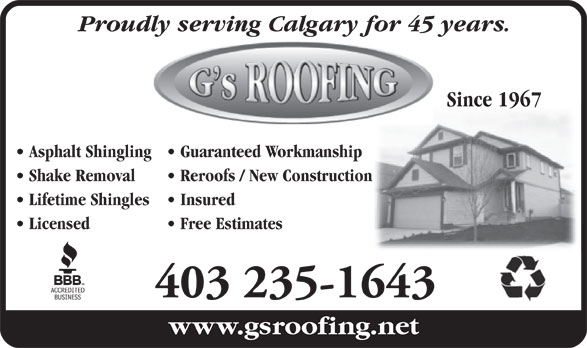 G's Roofing (403-235-1643) - Annonce illustrée======= - Shake Removal Reroofs / New Construction Lifetime Shingles  Insured Licensed Free Estimates 403 235-1643 Proudly serving Calgary for 45 years. Since 1967 Asphalt Shingling Guaranteed Workmanship
