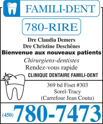 Clinique Dentaire Famili-Dent (450-780-7473) - Annonce illustrée======= - Dre Claudia Demers Dre Christine Deschênes Bienvenue aux nouveaux patients Chirurgiens-dentistes Rendez-vous rapide CLINIQUE DENTAIRE FAMILI-DENT 369 bd Fiset #303 Sorel-Tracy (Carrefour Jean Coutu) (450) Dre Claudia Demers Dre Christine Deschênes Bienvenue aux nouveaux patients Chirurgiens-dentistes Rendez-vous rapide CLINIQUE DENTAIRE FAMILI-DENT 369 bd Fiset #303 Sorel-Tracy (Carrefour Jean Coutu) (450)
