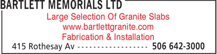 Bartlett Memorials Ltd (506-642-3000) - Annonce illustrée======= - Large Selection Of Granite Slabs www.bartlettgranite.com Fabrication & Installation
