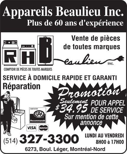 Centre D'Appareils Menagers Beaulieu (514-327-3300) - Annonce illustrée======= - Vente de pièces inc. de toutes marques SERVICE À DOMICILE RAPIDE ET GARANTI Réparation 34.95 Recommandé LUNDI AU VENDREDI (514) 327-3300 8H00 à 17H00 6273, Boul. Léger, Montréal-Nord
