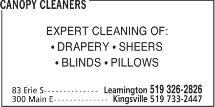 Canopy Cleaners (519-326-2826) - Display Ad - EXPERT CLEANING OF: • DRAPERY • SHEERS • BLINDS • PILLOWS Leamington 519 326-2826 300 Main E -------------- Kingsville 519 733-2447 EXPERT CLEANING OF: • DRAPERY • SHEERS • BLINDS • PILLOWS Leamington 519 326-2826 300 Main E -------------- Kingsville 519 733-2447