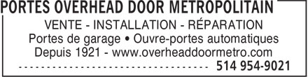 Portes Overhead Door Metroplitain (514-954-9021) - Annonce illustrée======= - VENTE - INSTALLATION - RÉPARATION Portes de garage • Ouvre-portes automatiques Depuis 1921 - www.overheaddoormetro.com  VENTE - INSTALLATION - RÉPARATION Portes de garage • Ouvre-portes automatiques Depuis 1921 - www.overheaddoormetro.com