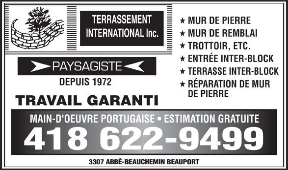 Terrassement International Inc (418-622-9499) - Annonce illustrée======= - MUR DE PIERRE MUR DE REMBLAI TROTTOIR, ETC. ENTRÉE INTER-BLOCK TERRASSE INTER-BLOCK DEPUIS 1972 RÉPARATION DE MUR DE PIERRE TRAVAIL GARANTI MAIN-D'OEUVRE PORTUGAISE   ESTIMATION GRATUITE 418 622-9499