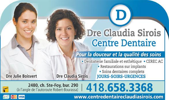 Centre Dentaire Claudia Sirois (418-658-3368) - Annonce illustrée======= - Dre Claudia SiroisDre Centre DentaireC Pour la douceur et la qualité des soins Restaurations sur implants   Restaurations sur implants Soins dentaires complets   Soins dentaires complets Dre Julie Boisvert Dre Claudia Sirois JOURS-SOIRS-URGENCES 2480, ch. Ste-Foy, bur. 290 (à l'angle de l'autoroute Robert-Bourassa) 418. 658.3368 www.centredentaireclaudiasirois.com