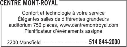 Centre Mont Royal (514-844-2000) - Annonce illustrée======= - Confort et technologie à votre service Élégantes salles de différentes grandeurs auditorium 750 places, www.centremontroyal.com Planificateur d'événements assigné