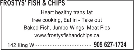 Frosty's Fish & Chips (905-627-1734) - Annonce illustrée======= - Heart healthy trans fat free cooking, Eat in - Take out Baked Fish, Jumbo Wings, Meat Pies www.frostysfishandchips.ca