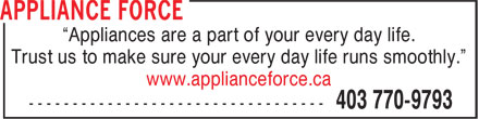 """Appliance Force (403-770-9793) - Annonce illustrée======= - """"Appliances are a part of your every day life. Trust us to make sure your every day life runs smoothly."""" www.applianceforce.ca"""