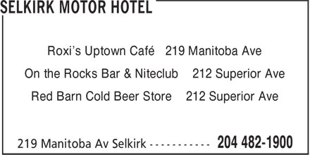 Selkirk Motor Hotel (204-482-1900) - Display Ad - Roxi's Uptown Café 219 Manitoba Ave On the Rocks Bar & Niteclub 212 Superior Ave Red Barn Cold Beer Store 212 Superior Ave