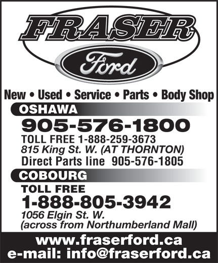 Fraser Ford Sales Limited (905-576-1800) - Annonce illustrée======= - New   Used   Service   Parts   Body Shop OSHAWA 905-576-1800 TOLL FREE 1-888-259-3673 815 King St. W. (AT THORNTON) Direct Parts line  905-576-1805 COBOURG 1-888-805-3942 1056 Elgin St. W. (across from Northumberland Mall) www.fraserford.ca TOLL FREE