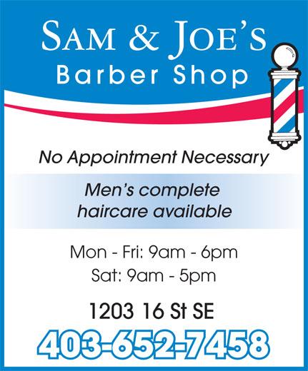 Sam & Joe's Barber Shop (403-652-7458) - Annonce illustrée======= - Sam & Joe s Barber Shop No Appointment Necessary Men s complete haircare available Mon - Fri: 9am - 6pm Sat: 9am - 5pm 1203 16 St SE 403-652-7458