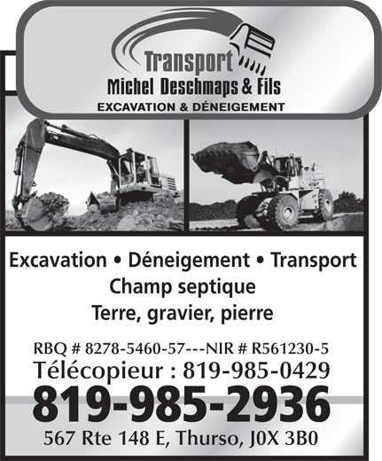 Transport Michel Deschamps Et Fils (819-985-2936) - Annonce illustrée======= - RBQ # 8278-5460-57---NIR # R561230-5 Télécopieur : 819-985-0429 819-985-2936 567 Rte 148 E, Thurso, J0X 3B0 Excavation   Déneigement   Transport Champ septique Terre, gravier, pierre RBQ # 8278-5460-57---NIR # R561230-5 Télécopieur : 819-985-0429 819-985-2936 567 Rte 148 E, Thurso, J0X 3B0 Excavation   Déneigement   Transport Champ septique Terre, gravier, pierre RBQ # 8278-5460-57---NIR # R561230-5 Télécopieur : 819-985-0429 819-985-2936 567 Rte 148 E, Thurso, J0X 3B0 Excavation   Déneigement   Transport Champ septique Terre, gravier, pierre RBQ # 8278-5460-57---NIR # R561230-5 Télécopieur : 819-985-0429 819-985-2936 567 Rte 148 E, Thurso, J0X 3B0 Excavation   Déneigement   Transport Champ septique Terre, gravier, pierre