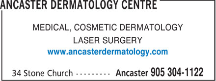 Ancaster Dermatology Centre (905-304-1122) - Annonce illustrée======= - MEDICAL, COSMETIC DERMATOLOGY LASER SURGERY www.ancasterdermatology.com MEDICAL, COSMETIC DERMATOLOGY LASER SURGERY www.ancasterdermatology.com